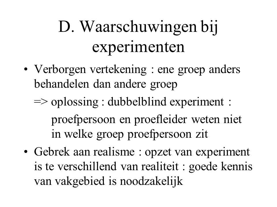 D. Waarschuwingen bij experimenten Verborgen vertekening : ene groep anders behandelen dan andere groep => oplossing : dubbelblind experiment : proefp