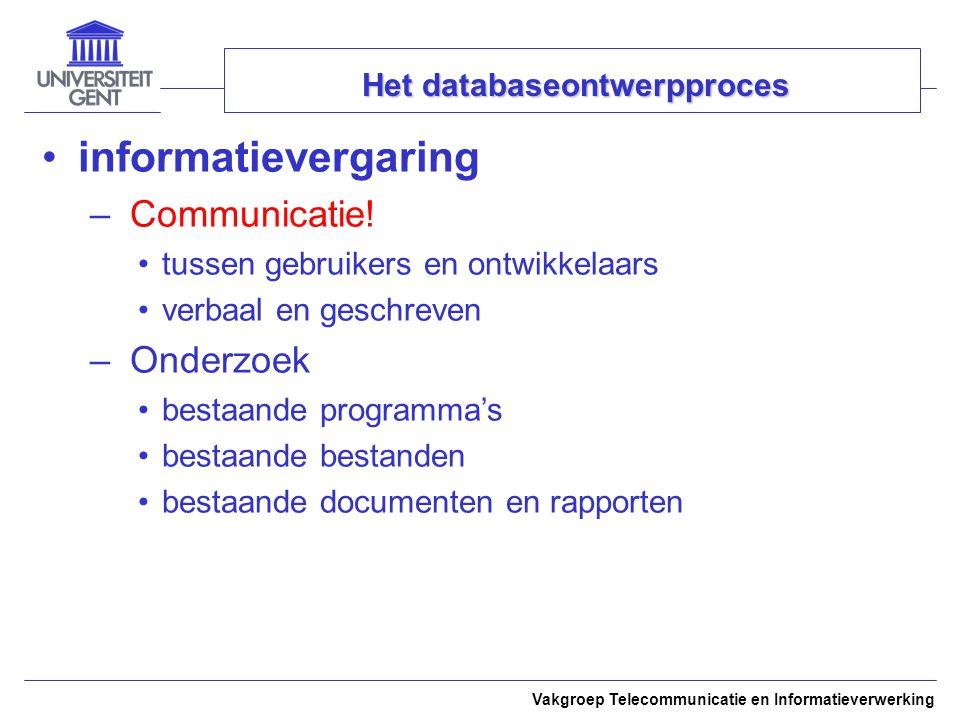 Vakgroep Telecommunicatie en Informatieverwerking Het databaseontwerpproces informatievergaring – Communicatie! tussen gebruikers en ontwikkelaars ver