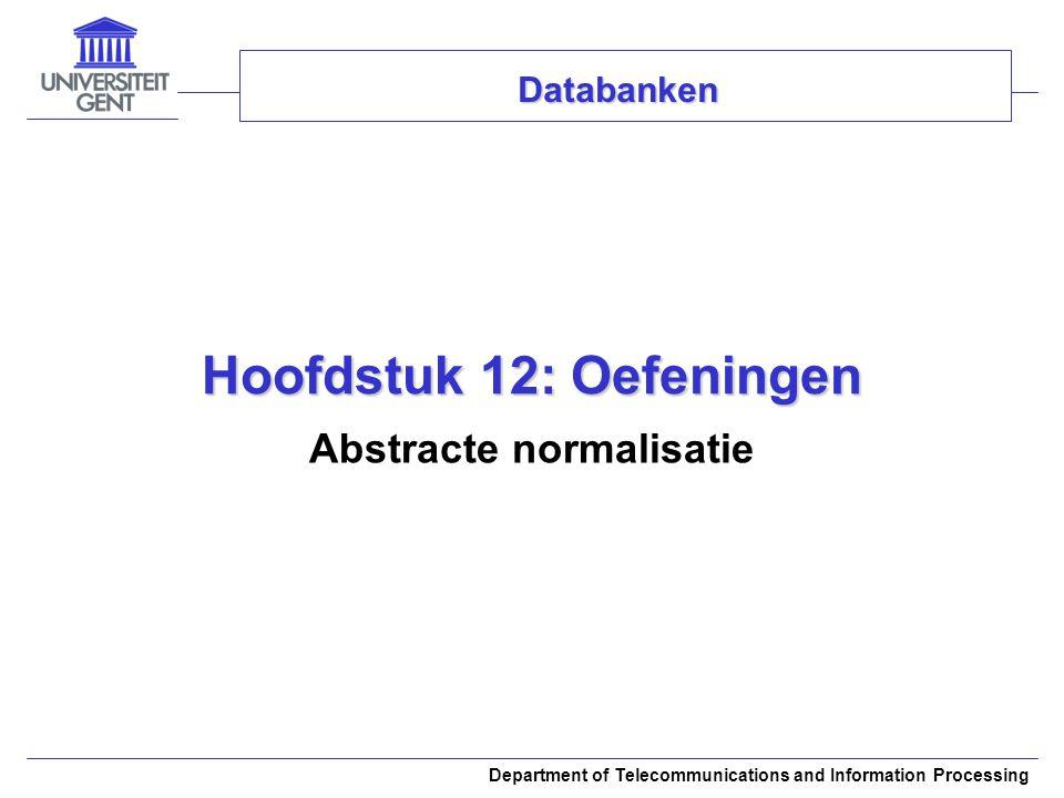 Department of Telecommunications and Information Processing Hoofdstuk 12: Oefeningen Abstracte normalisatie Databanken
