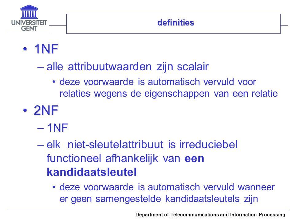 Department of Telecommunications and Information Processing definities 1NF1NF –alle attribuutwaarden zijn scalair deze voorwaarde is automatisch vervu