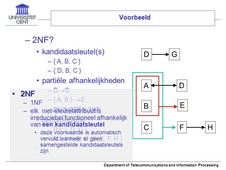 Department of Telecommunications and Information Processing Voorbeeld –2NF? kandidaatsleutel(s) –{ A, B, C } –{ D, B, C } partiële afhankelijkheden –D