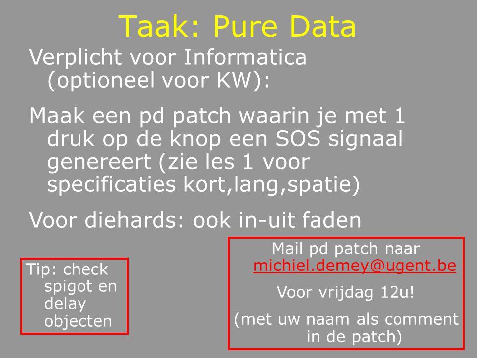 Taak: Pure Data Verplicht voor Informatica (optioneel voor KW): Maak een pd patch waarin je met 1 druk op de knop een SOS signaal genereert (zie les 1