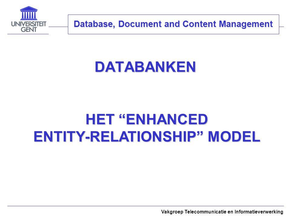 DATABANKEN Vakgroep Telecommunicatie en Informatieverwerking HET ENHANCED ENTITY-RELATIONSHIP MODEL Database, Document and Content Management