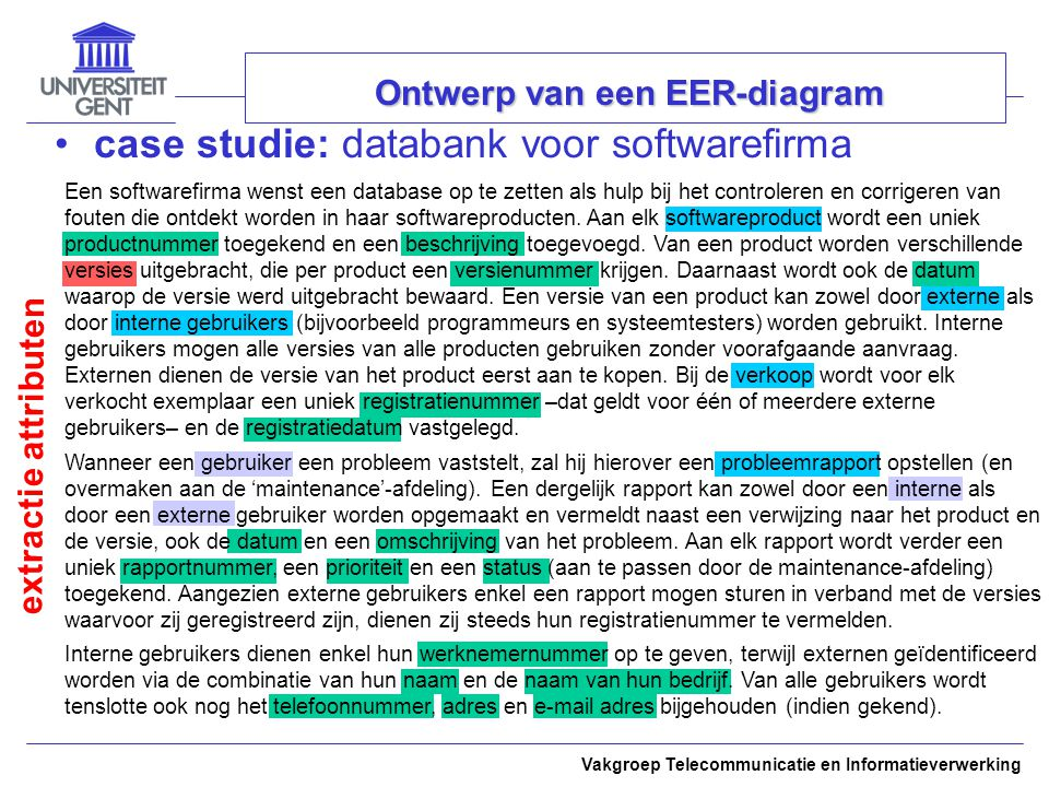 Vakgroep Telecommunicatie en Informatieverwerking Ontwerp van een EER-diagram case studie: databank voor softwarefirma extractie attributen Een softwa