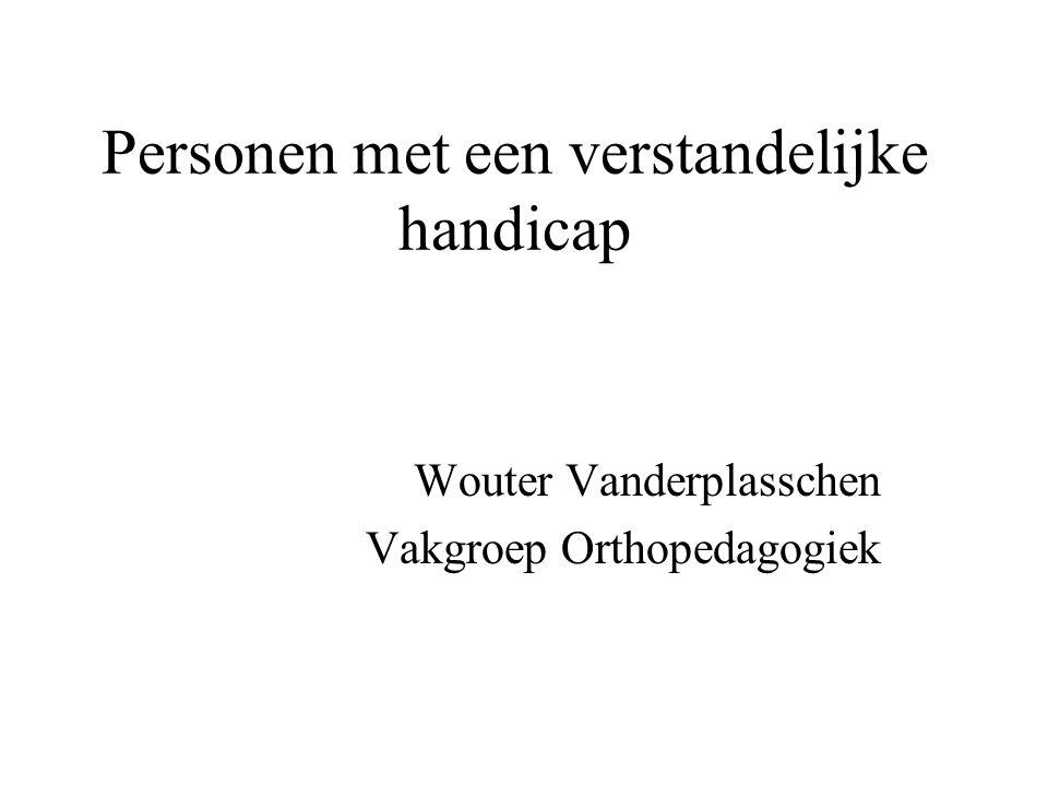 Personen met een verstandelijke handicap Wouter Vanderplasschen Vakgroep Orthopedagogiek