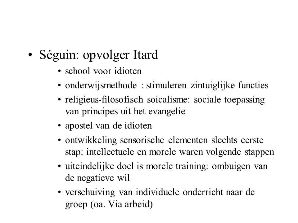 Séguin: opvolger Itard school voor idioten onderwijsmethode : stimuleren zintuiglijke functies religieus-filosofisch soicalisme: sociale toepassing va