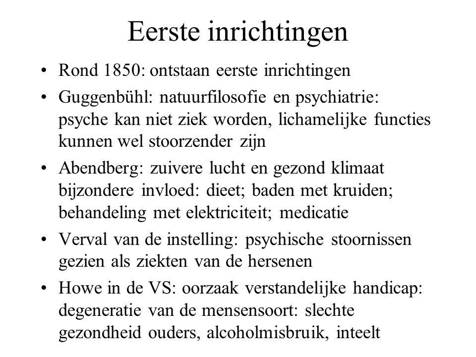 Eerste inrichtingen Rond 1850: ontstaan eerste inrichtingen Guggenbühl: natuurfilosofie en psychiatrie: psyche kan niet ziek worden, lichamelijke func