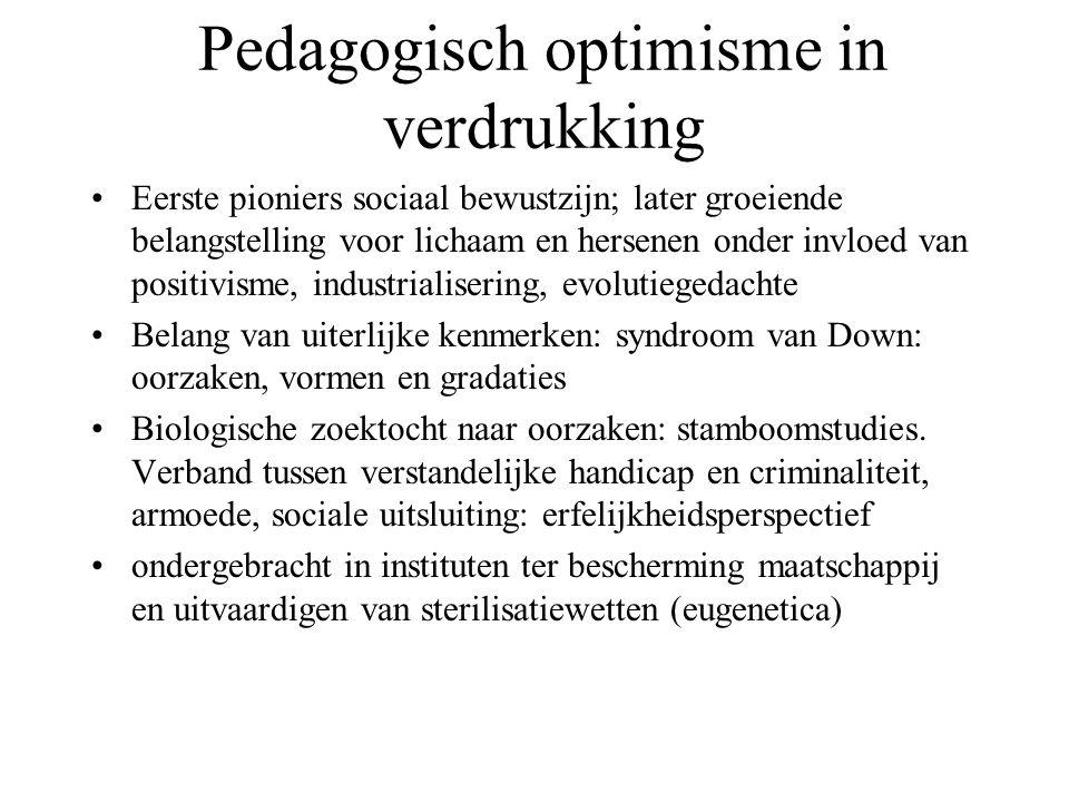 Pedagogisch optimisme in verdrukking Eerste pioniers sociaal bewustzijn; later groeiende belangstelling voor lichaam en hersenen onder invloed van pos