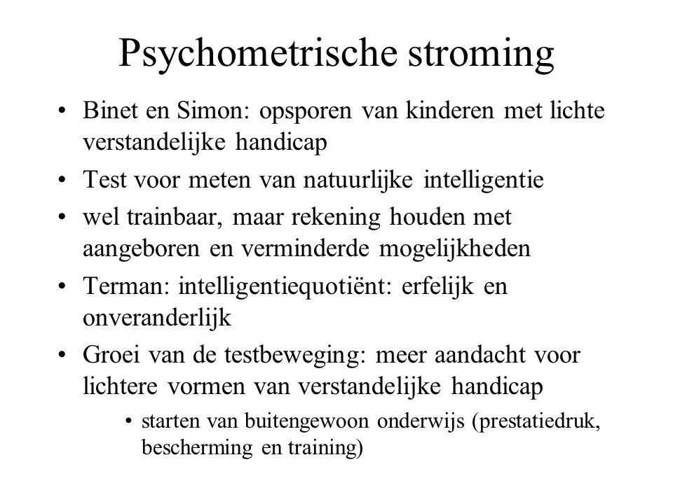 Psychometrische stroming Binet en Simon: opsporen van kinderen met lichte verstandelijke handicap Test voor meten van natuurlijke intelligentie wel tr