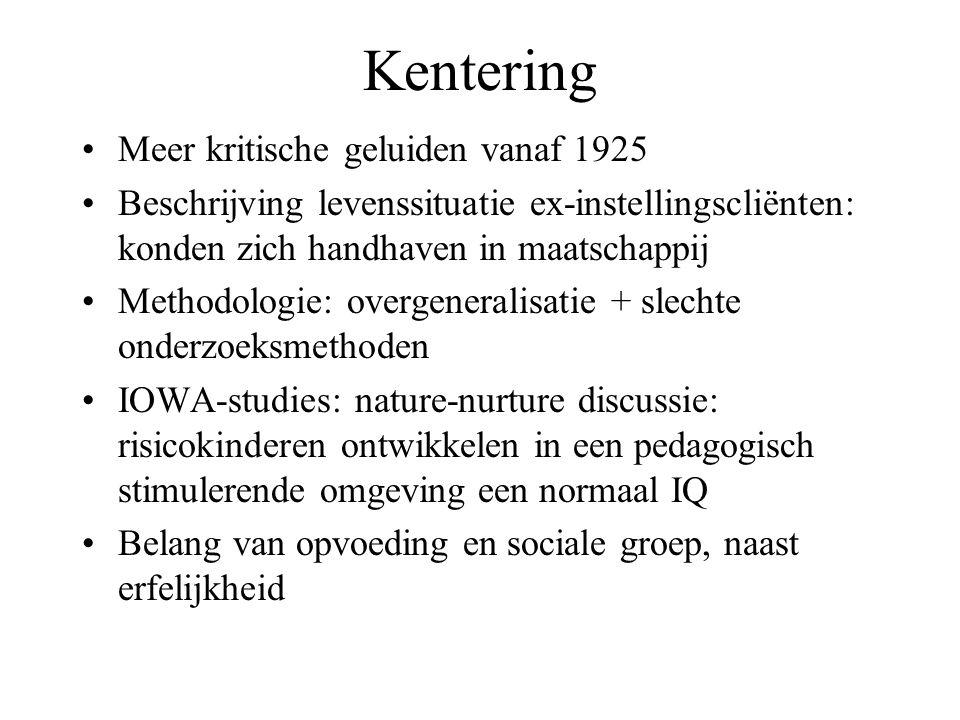 Kentering Meer kritische geluiden vanaf 1925 Beschrijving levenssituatie ex-instellingscliënten: konden zich handhaven in maatschappij Methodologie: o