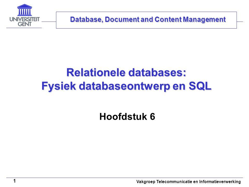 Vakgroep Telecommunicatie en Informatieverwerking 1 Relationele databases: Fysiek databaseontwerp en SQL Hoofdstuk 6 Database, Document and Content Ma
