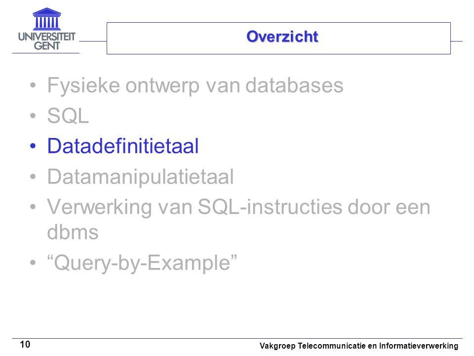 Vakgroep Telecommunicatie en Informatieverwerking 10 Overzicht Fysieke ontwerp van databases SQL Datadefinitietaal Datamanipulatietaal Verwerking van
