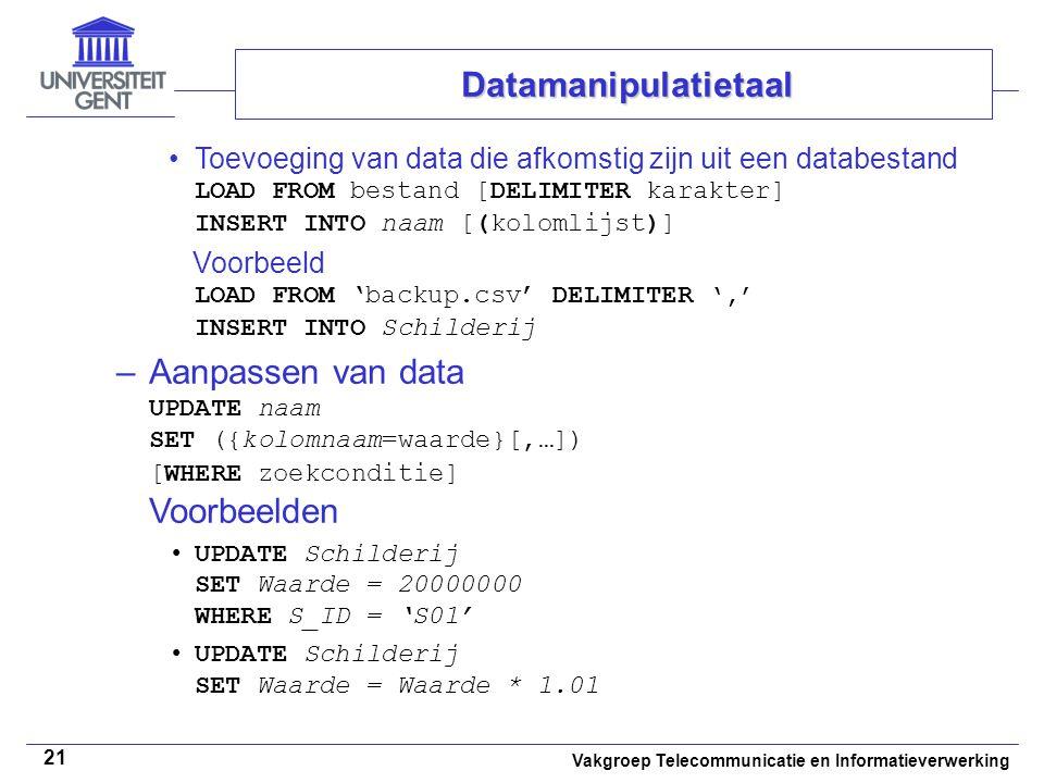 Vakgroep Telecommunicatie en Informatieverwerking 21 Toevoeging van data die afkomstig zijn uit een databestand LOAD FROM bestand [DELIMITER karakter]