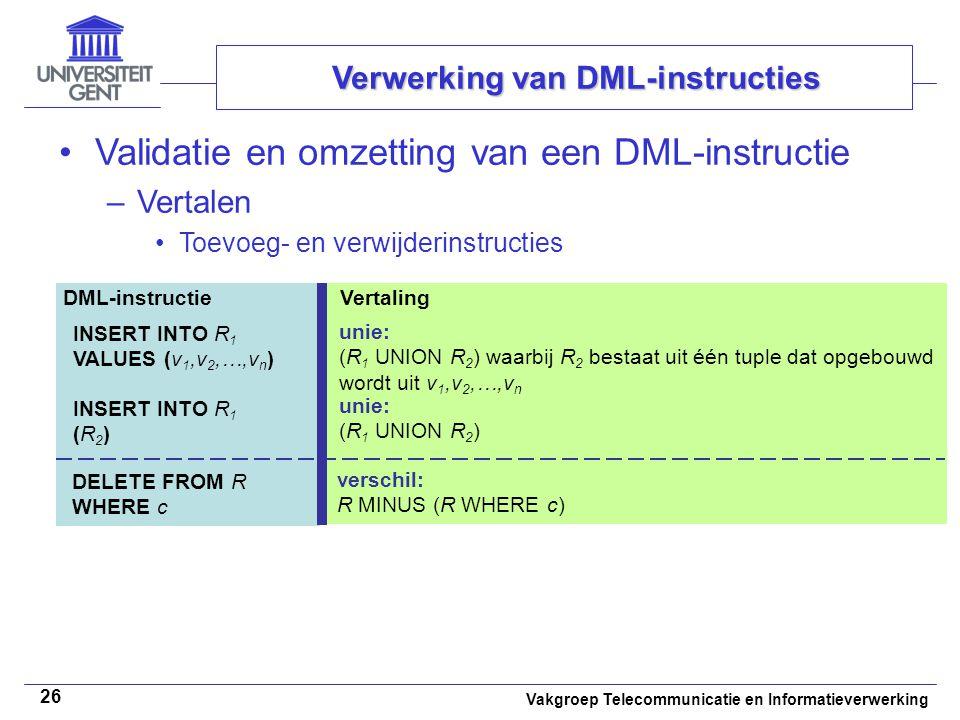 Vakgroep Telecommunicatie en Informatieverwerking 26 Validatie en omzetting van een DML-instructie –Vertalen Toevoeg- en verwijderinstructies Verwerki