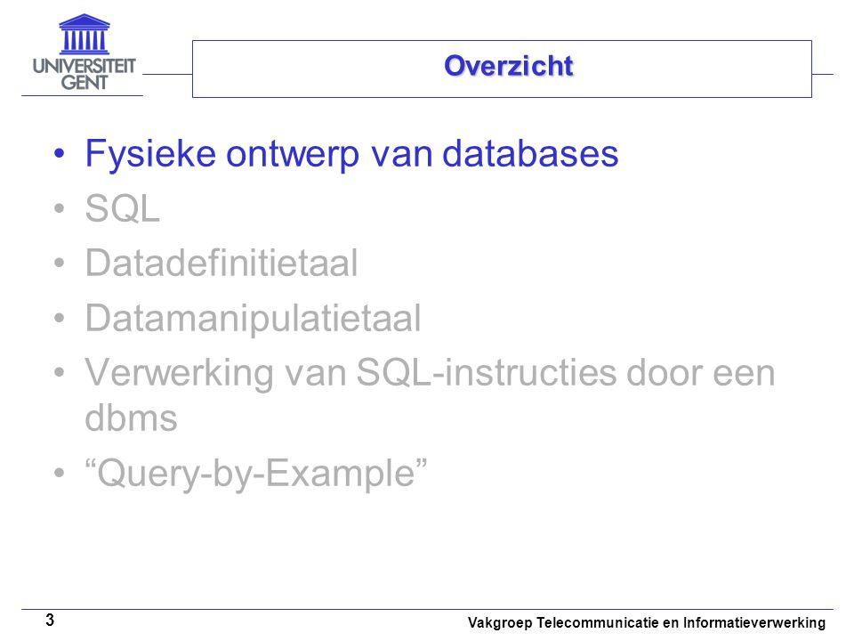 Vakgroep Telecommunicatie en Informatieverwerking 3 Overzicht Fysieke ontwerp van databases SQL Datadefinitietaal Datamanipulatietaal Verwerking van S
