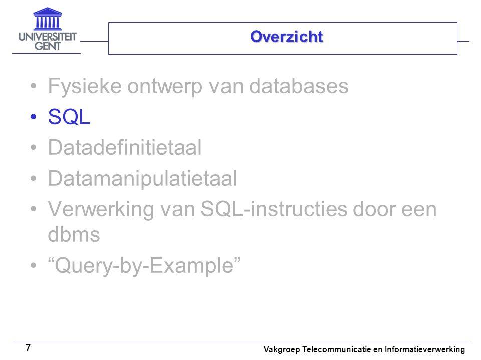 Vakgroep Telecommunicatie en Informatieverwerking 7 Overzicht Fysieke ontwerp van databases SQL Datadefinitietaal Datamanipulatietaal Verwerking van S