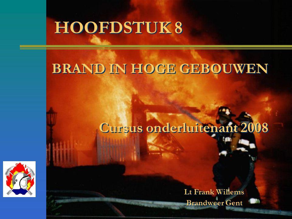 1 Lt Frank Willems Brandweer Gent HOOFDSTUK 8 BRAND IN HOGE GEBOUWEN Cursus onderluitenant 2008
