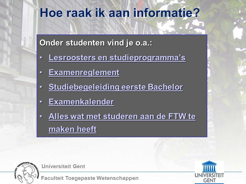 Universiteit Gent Faculteit Toegepaste Wetenschappen Hoe raak ik aan informatie? Onder studenten vind je o.a.: Lesroosters en studieprogramma'sLesroos