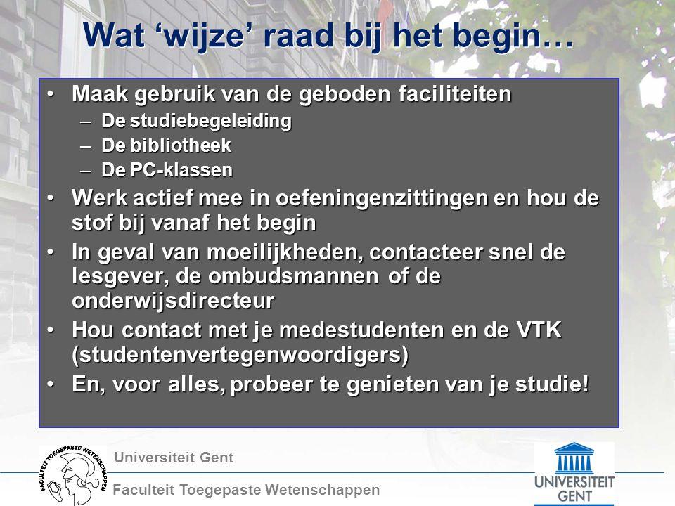 Universiteit Gent Faculteit Toegepaste Wetenschappen Wat 'wijze' raad bij het begin… Maak gebruik van de geboden faciliteitenMaak gebruik van de gebod