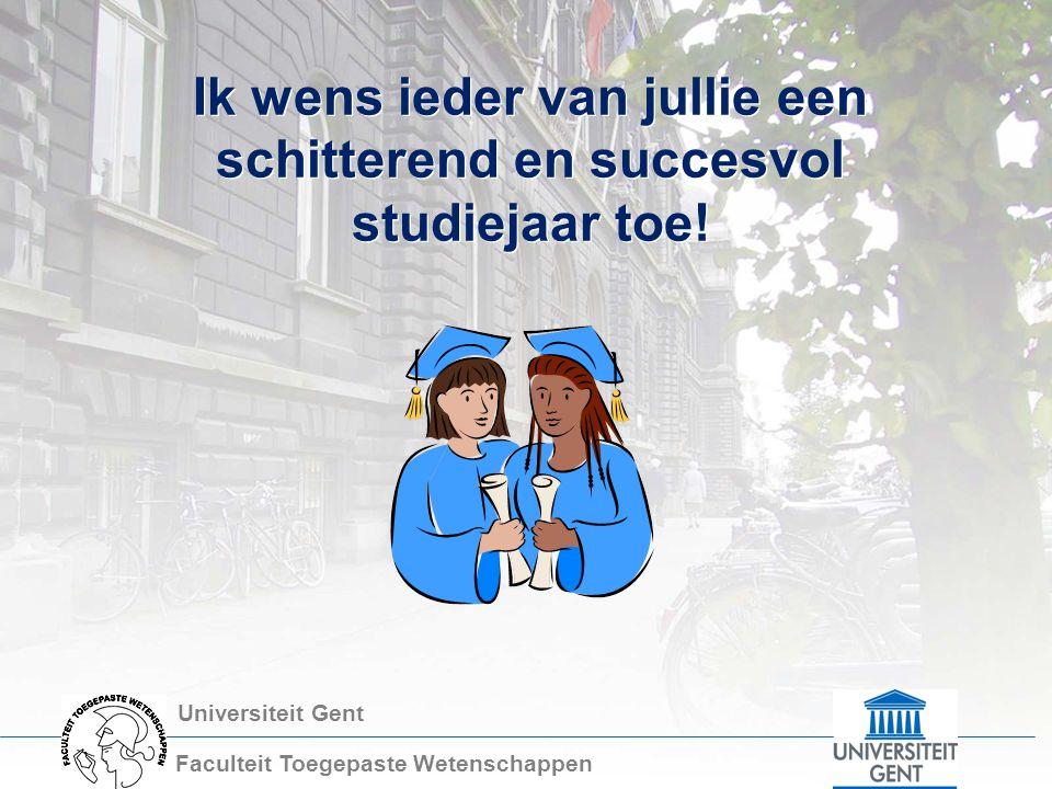 Universiteit Gent Faculteit Toegepaste Wetenschappen Ik wens ieder van jullie een schitterend en succesvol studiejaar toe!