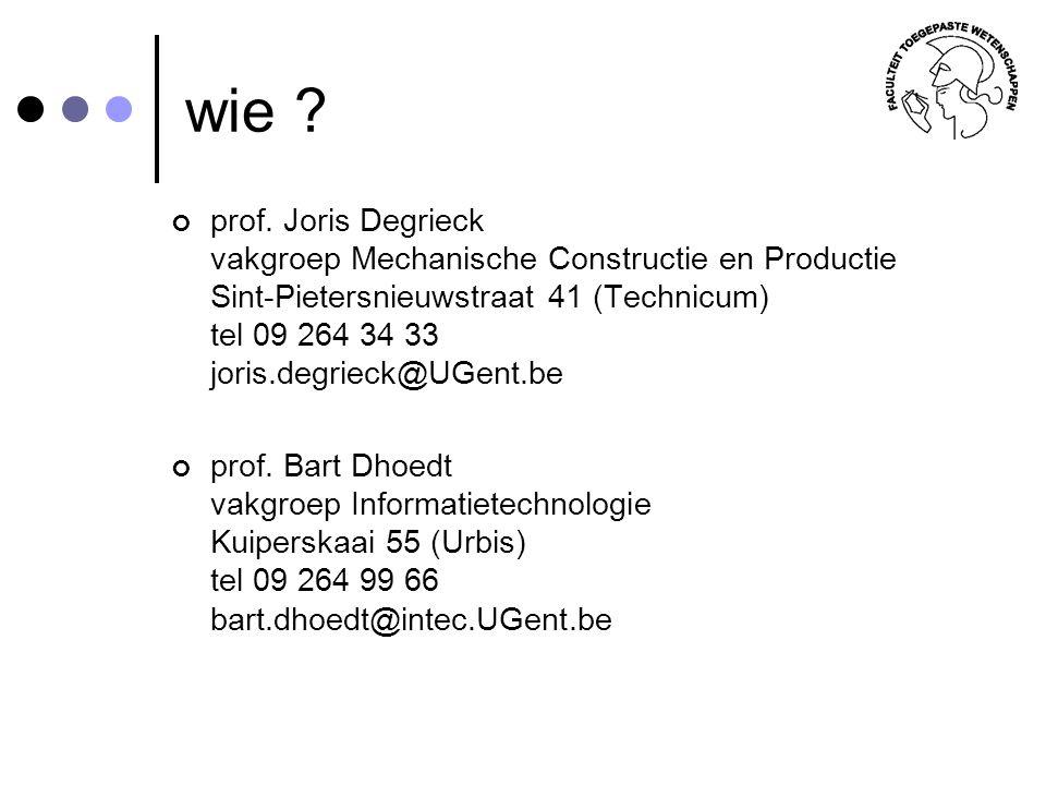 wie ? prof. Joris Degrieck vakgroep Mechanische Constructie en Productie Sint-Pietersnieuwstraat 41 (Technicum) tel 09 264 34 33 joris.degrieck@UGent.