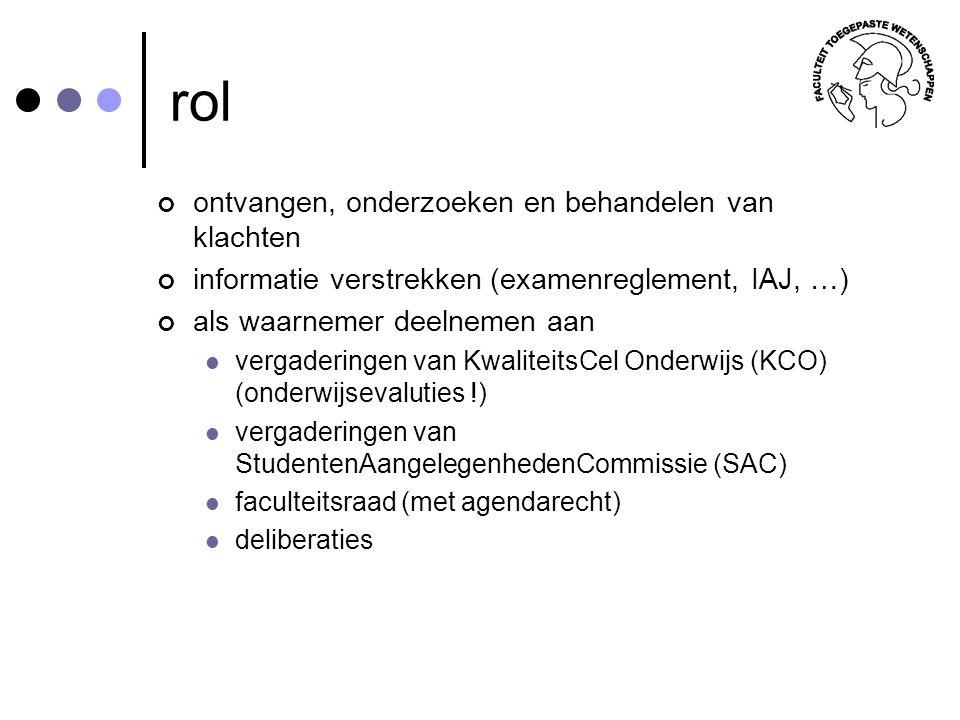 rol ontvangen, onderzoeken en behandelen van klachten informatie verstrekken (examenreglement, IAJ, …) als waarnemer deelnemen aan vergaderingen van K