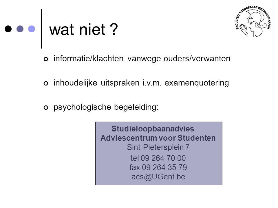 wat niet ? informatie/klachten vanwege ouders/verwanten inhoudelijke uitspraken i.v.m. examenquotering psychologische begeleiding: Studieloopbaanadvie