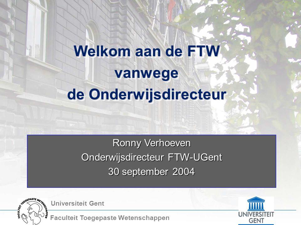 Universiteit Gent Faculteit Toegepaste Wetenschappen Welkom aan de FTW vanwege de Onderwijsdirecteur Welkom aan de FTW vanwege de Onderwijsdirecteur R