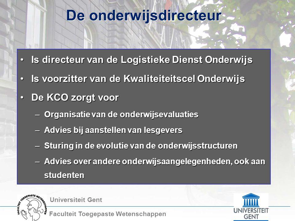 Universiteit Gent Faculteit Toegepaste Wetenschappen De onderwijsdirecteur Is directeur van de Logistieke Dienst OnderwijsIs directeur van de Logistie
