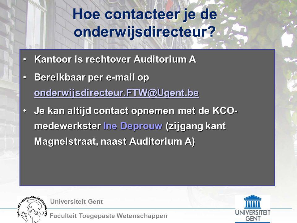 Universiteit Gent Faculteit Toegepaste Wetenschappen Hoe contacteer je de onderwijsdirecteur? Kantoor is rechtover Auditorium AKantoor is rechtover Au