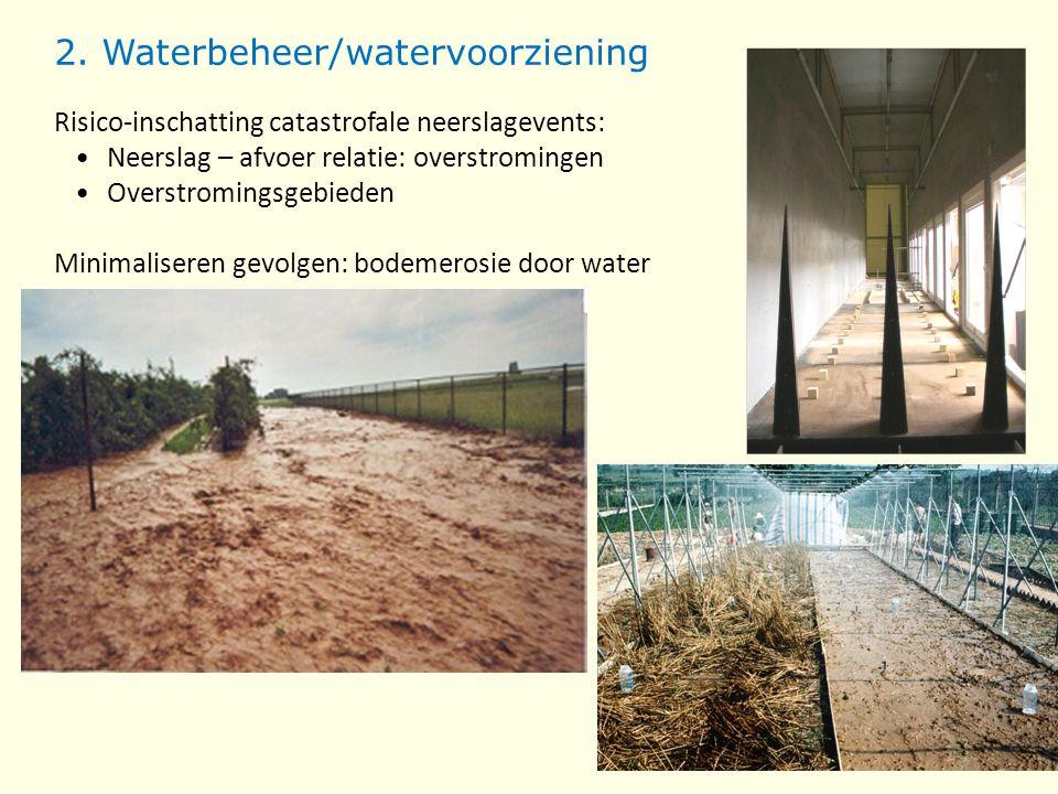 2. Waterbeheer/watervoorziening Risico-inschatting catastrofale neerslagevents: Neerslag – afvoer relatie: overstromingen Overstromingsgebieden Minima