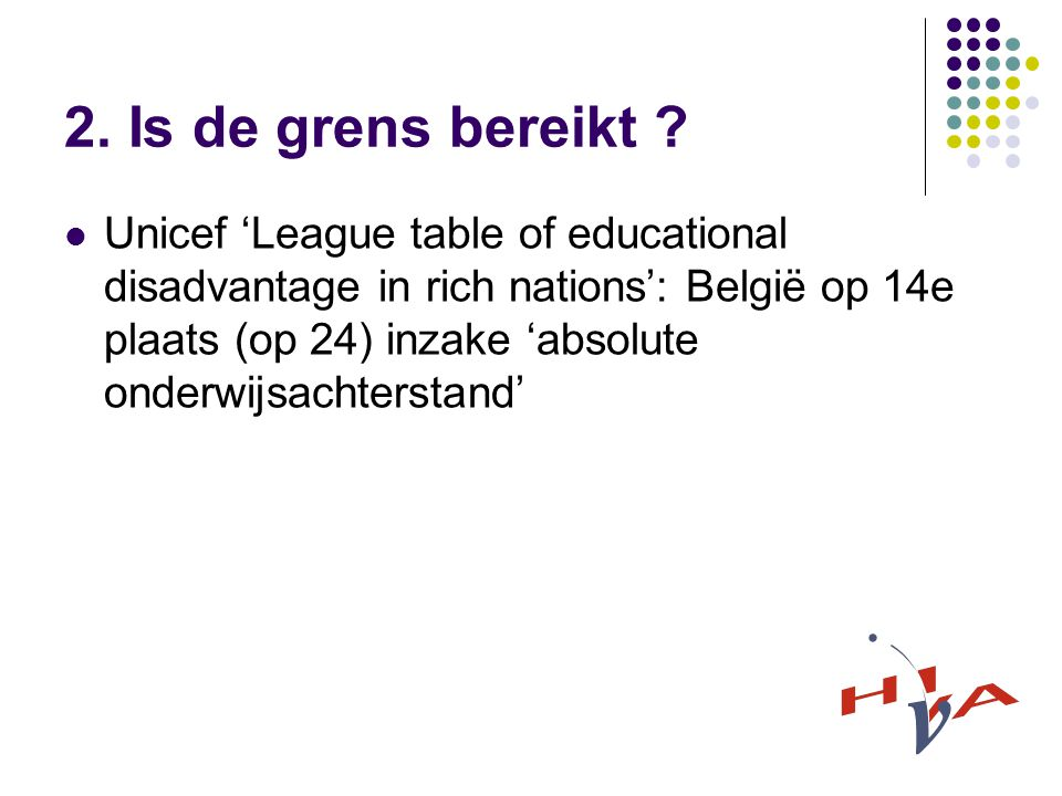 2. Is de grens bereikt ? Unicef 'League table of educational disadvantage in rich nations': België op 14e plaats (op 24) inzake 'absolute onderwijsach