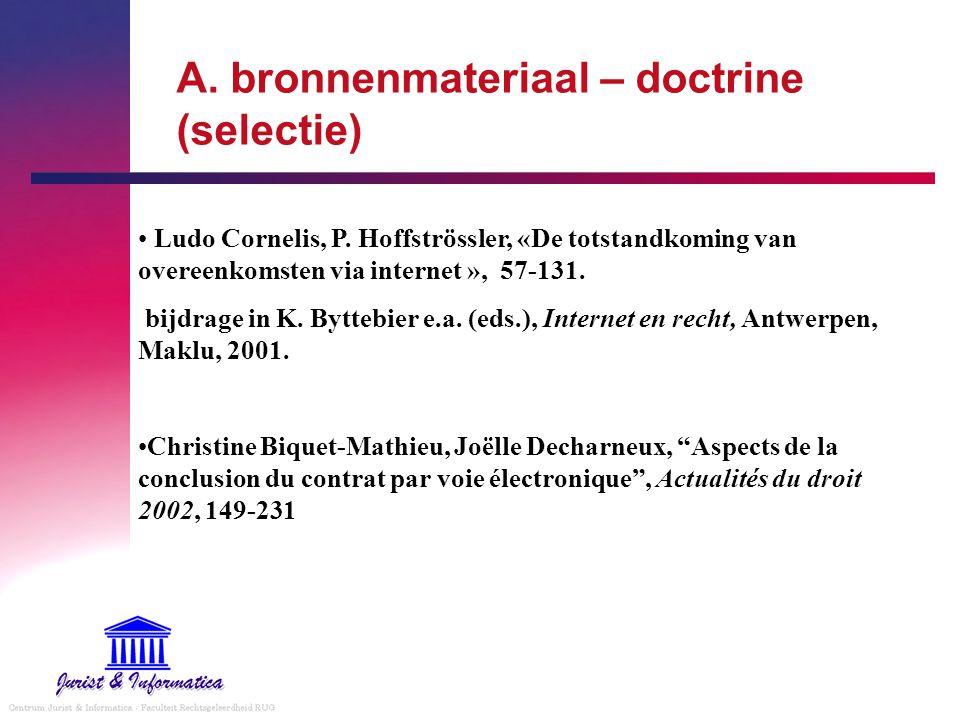 A. bronnenmateriaal – doctrine (selectie) Ludo Cornelis, P. Hoffströssler, «De totstandkoming van overeenkomsten via internet », 57-131. bijdrage in K