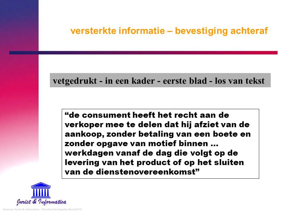 """versterkte informatie – bevestiging achteraf """"de consument heeft het recht aan de verkoper mee te delen dat hij afziet van de aankoop, zonder betaling"""