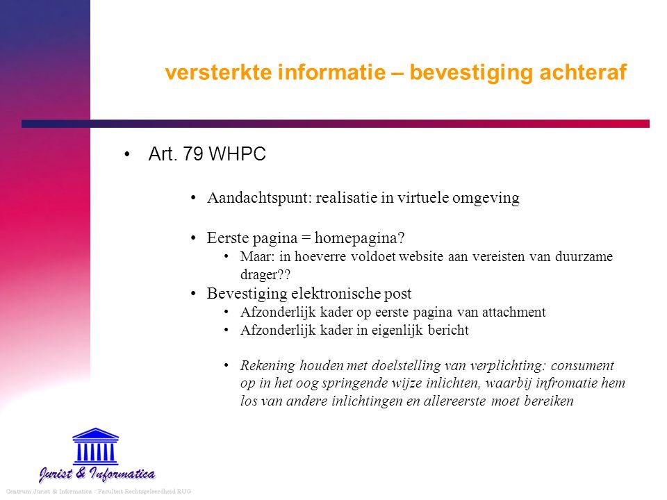 versterkte informatie – bevestiging achteraf Art. 79 WHPC Aandachtspunt: realisatie in virtuele omgeving Eerste pagina = homepagina? Maar: in hoeverre