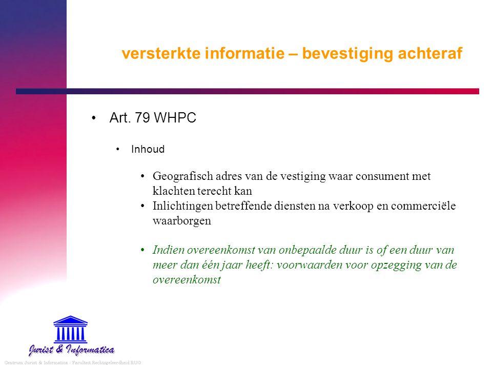 versterkte informatie – bevestiging achteraf Art. 79 WHPC Inhoud Geografisch adres van de vestiging waar consument met klachten terecht kan Inlichting