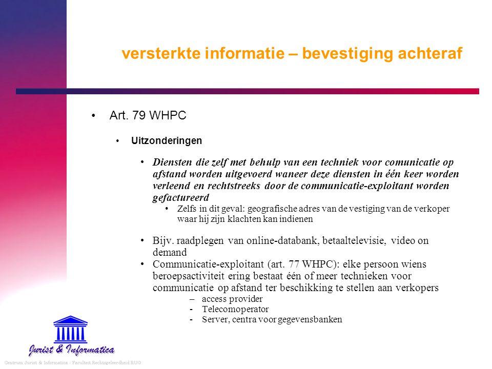 versterkte informatie – bevestiging achteraf Art. 79 WHPC Uitzonderingen Diensten die zelf met behulp van een techniek voor comunicatie op afstand wor