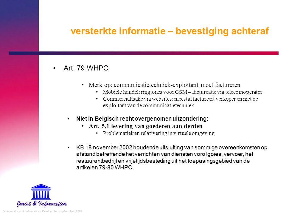 versterkte informatie – bevestiging achteraf Art. 79 WHPC Merk op: communicatietechniek-exploitant moet factureren Mobiele handel: ringtones voor GSM
