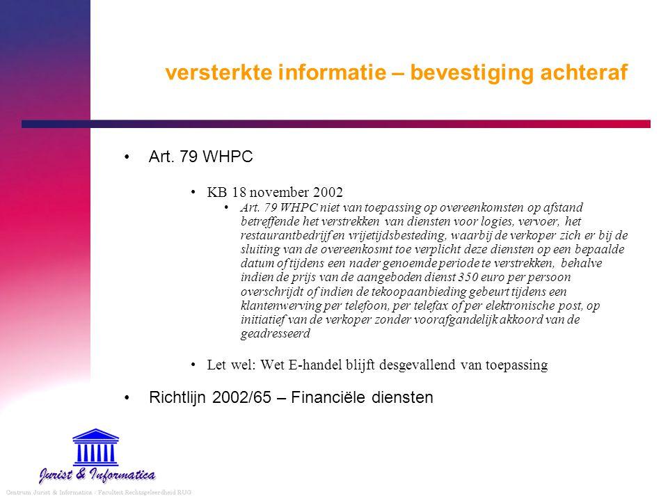 versterkte informatie – bevestiging achteraf Art. 79 WHPC KB 18 november 2002 Art. 79 WHPC niet van toepassing op overeenkomsten op afstand betreffend