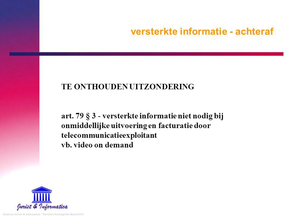 versterkte informatie - achteraf TE ONTHOUDEN UITZONDERING art. 79 § 3 - versterkte informatie niet nodig bij onmiddellijke uitvoering en facturatie d