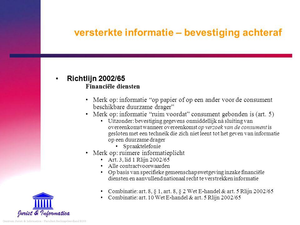 """versterkte informatie – bevestiging achteraf Richtlijn 2002/65Richtlijn 2002/65 Financiële diensten Merk op: informatie """"op papier of op een ander voo"""