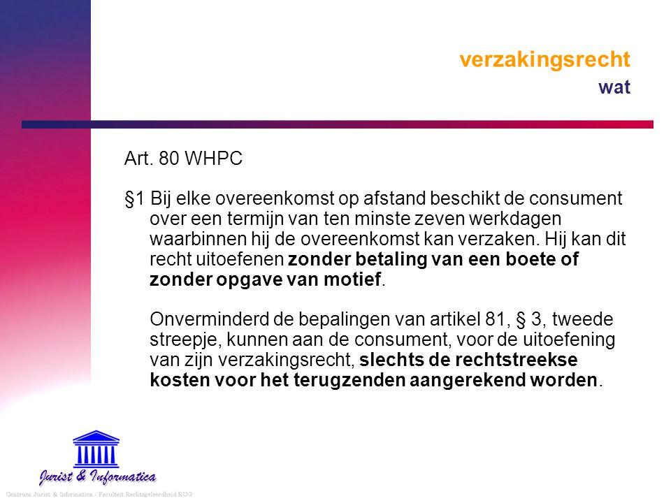 verzakingsrecht wat Art. 80 WHPC §1 Bij elke overeenkomst op afstand beschikt de consument over een termijn van ten minste zeven werkdagen waarbinnen