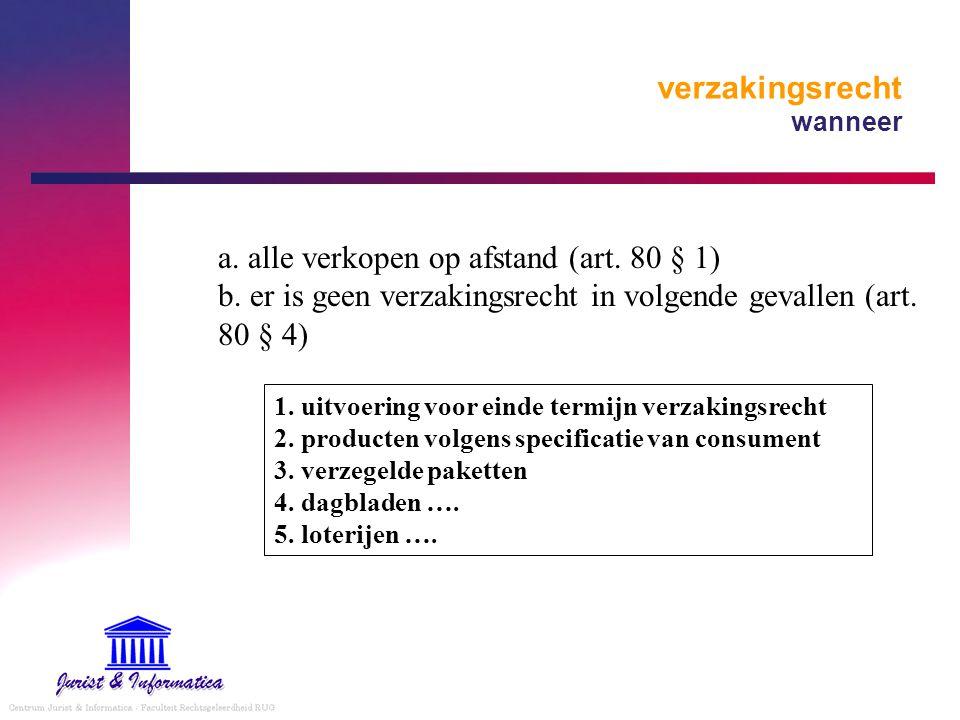verzakingsrecht wanneer 1. uitvoering voor einde termijn verzakingsrecht 2. producten volgens specificatie van consument 3. verzegelde paketten 4. dag