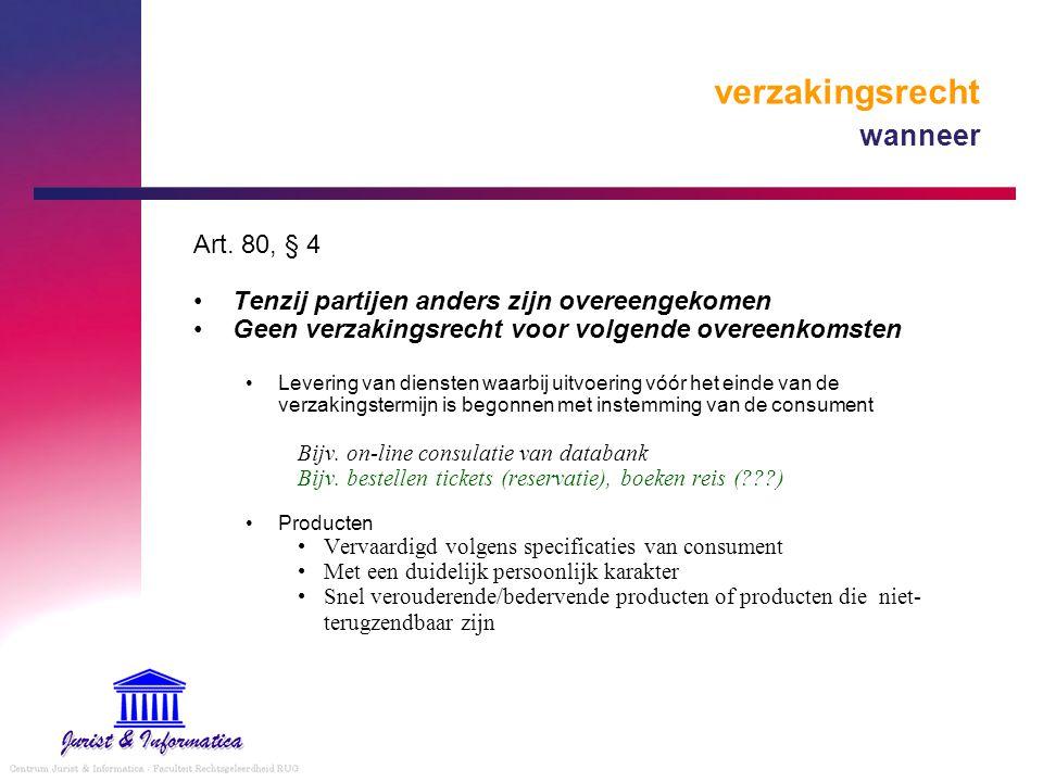 verzakingsrecht wanneer Art. 80, § 4 Tenzij partijen anders zijn overeengekomen Geen verzakingsrecht voor volgende overeenkomsten Levering van dienste