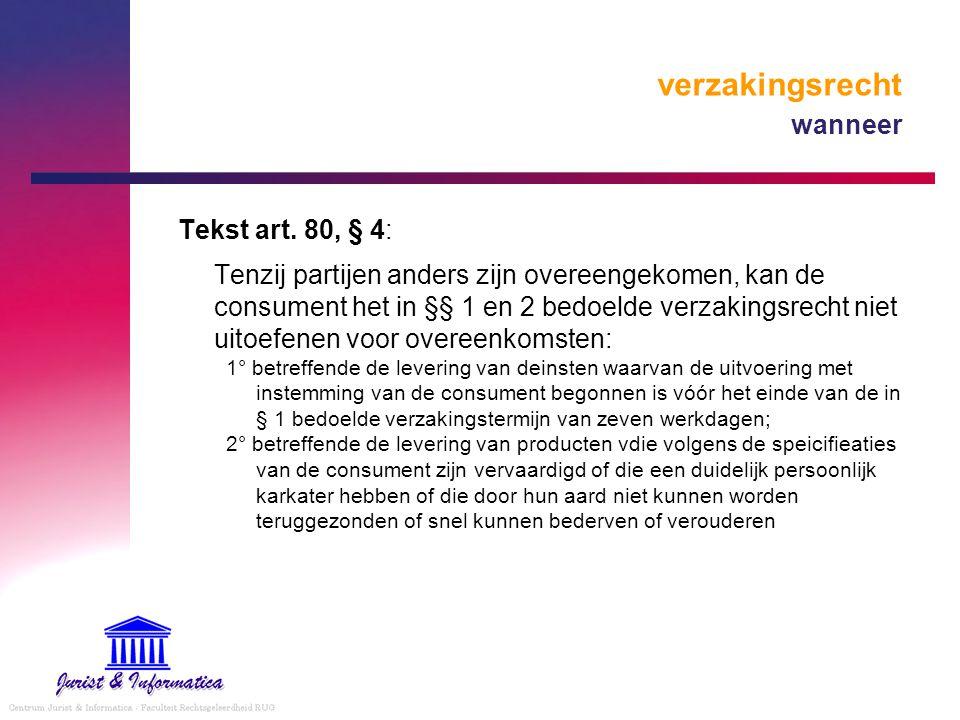 verzakingsrecht wanneer Tekst art. 80, § 4: Tenzij partijen anders zijn overeengekomen, kan de consument het in §§ 1 en 2 bedoelde verzakingsrecht nie
