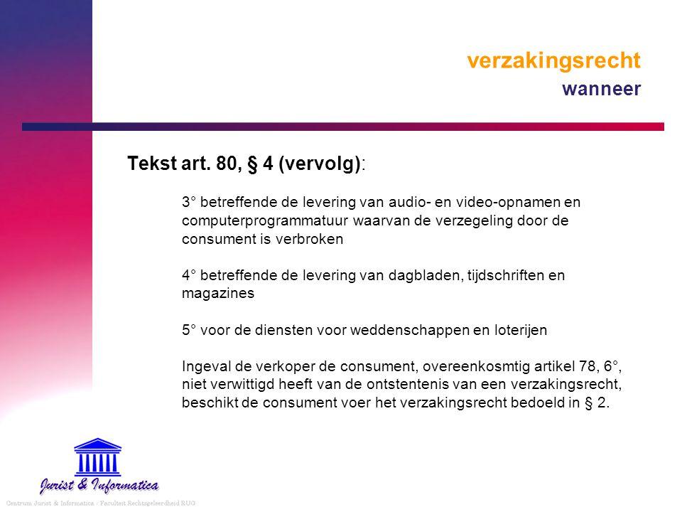 verzakingsrecht wanneer Tekst art. 80, § 4 (vervolg): 3° betreffende de levering van audio- en video-opnamen en computerprogrammatuur waarvan de verze