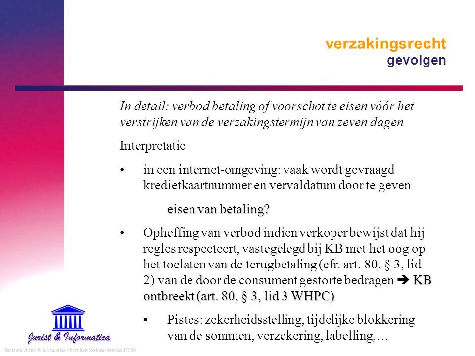 verzakingsrecht gevolgen In detail: verbod betaling of voorschot te eisen vóór het verstrijken van de verzakingstermijn van zeven dagen Interpretatie