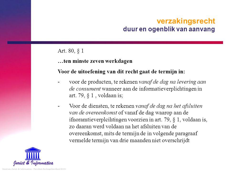 verzakingsrecht duur en ogenblik van aanvang Art. 80, § 1 …ten minste zeven werkdagen Voor de uitoefening van dit recht gaat de termijn in: -voor de p
