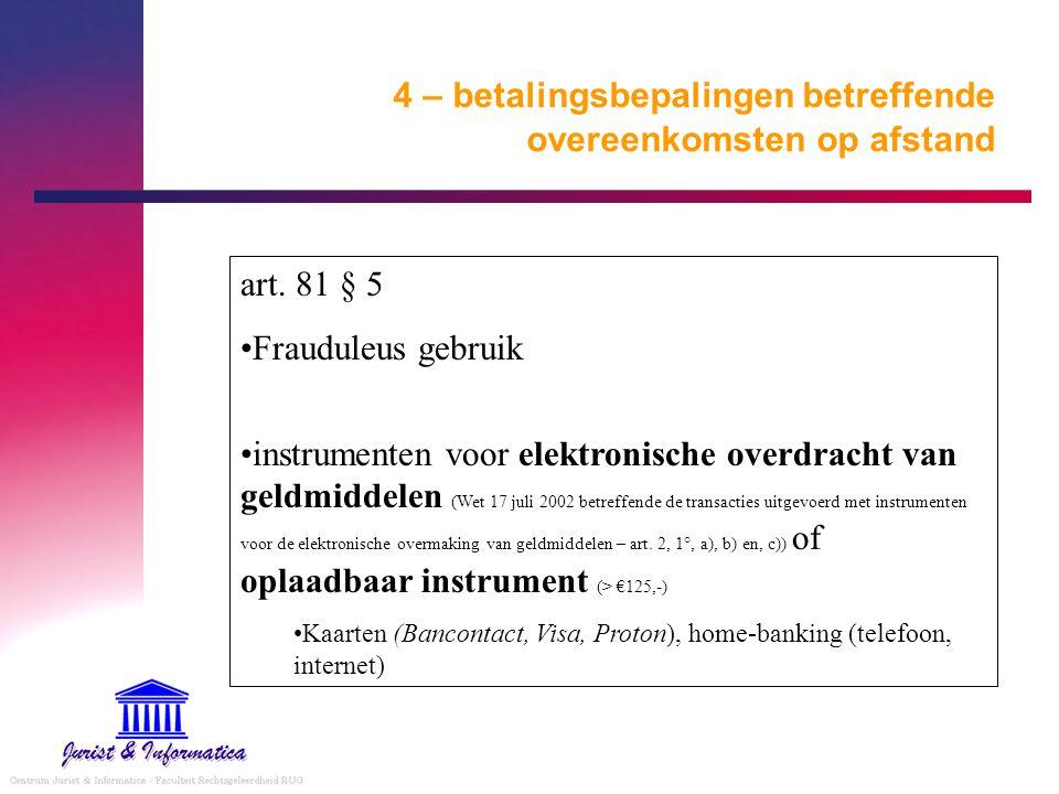 4 – betalingsbepalingen betreffende overeenkomsten op afstand art. 81 § 5 Frauduleus gebruik instrumenten voor elektronische overdracht van geldmiddel