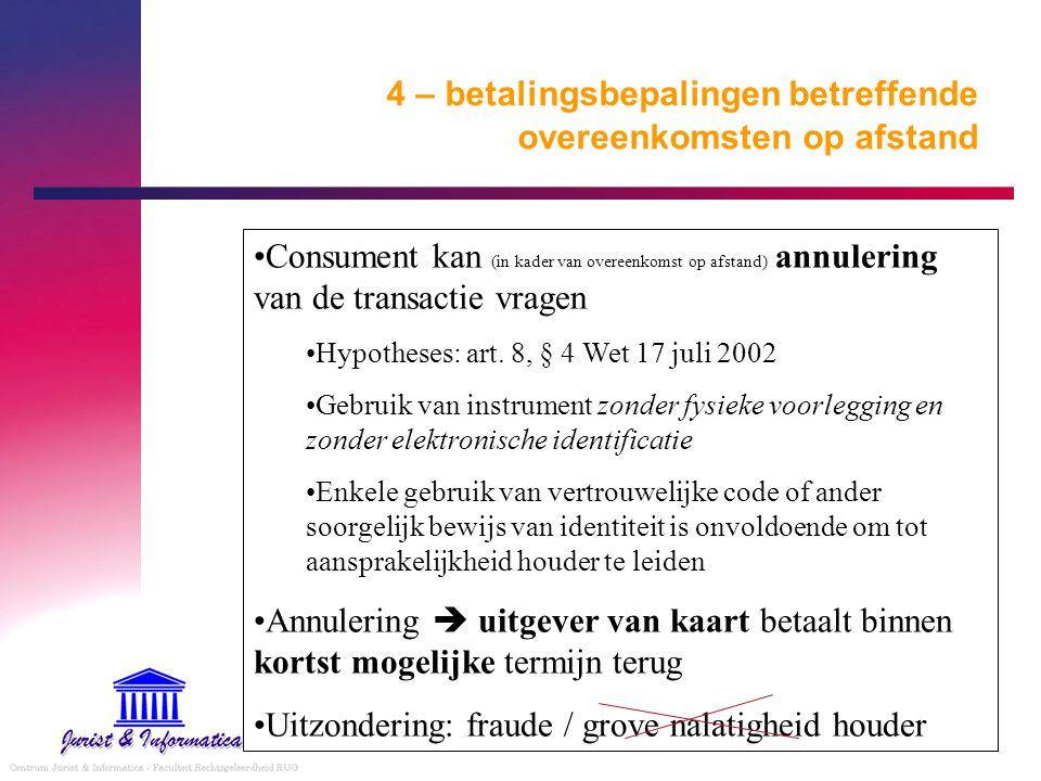 4 – betalingsbepalingen betreffende overeenkomsten op afstand Consument kan (in kader van overeenkomst op afstand) annulering van de transactie vragen